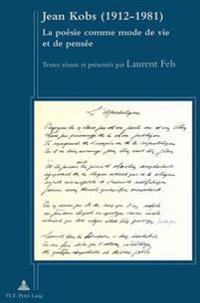 Jean Kobs (1912-1981): La Poesie Comme Mode de Vie Et de Pensee- Textes Reunis Et Presentes Par Laurent Fels
