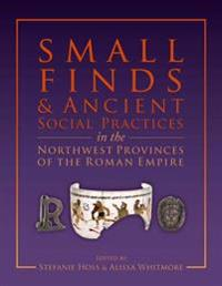 Small Finds and Ancient Social Practices in the North-West Provinces of the Roman Empire