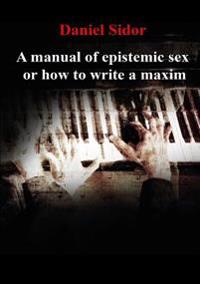 A Manual of Epistemic Sex Or How to Write a Maxim