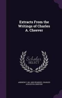 Extracts from the Writings of Charles A. Cheever