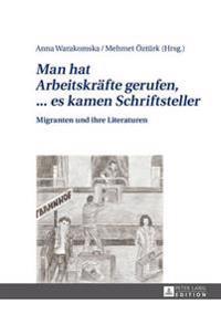 Man Hat Arbeitskraefte Gerufen, ... Es Kamen Schriftsteller: Migranten Und Ihre Literaturen
