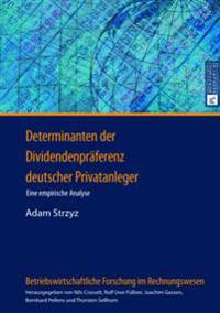 Determinanten Der Dividendenpraeferenz Deutscher Privatanleger: Eine Empirische Analyse