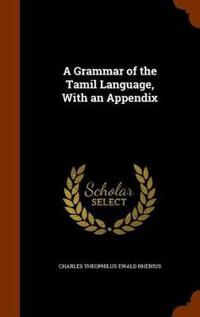 A Grammar of the Tamil Language, with an Appendix