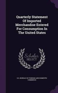 Quarterly Statement of Imported Merchandise Entered for Consumption in the United States
