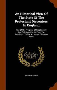 An Historical View of the State of the Protestant Dissenters in England