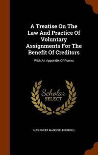 A Treatise on the Law and Practice of Voluntary Assignments for the Benefit of Creditors
