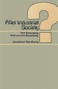 After Industrial Society?: The Emerging Self-Service Economy