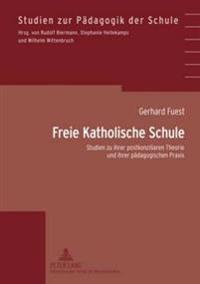 Freie Katholische Schule: Studien Zu Ihrer Postkonziliaren Theorie Und Ihrer Paedagogischen Praxis