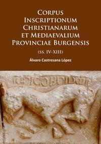 Corpus Inscriptionum Christianarum Et Mediaevalium Provinciae Burgensis: (Ss. IV-XIII)