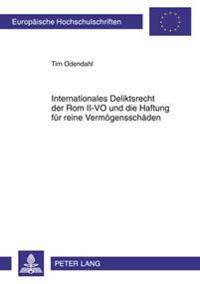Internationales Deliktsrecht Der ROM II-Vo Und Die Haftung Fuer Reine Vermoegensschaeden
