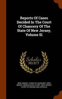Reports of Cases Decided in the Court of Chancery of the State of New Jersey, Volume 51