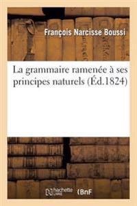 La Grammaire Ramenee a Ses Principes Naturels