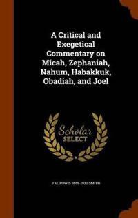 A Critical and Exegetical Commentary on Micah, Zephaniah, Nahum, Habakkuk, Obadiah, and Joel