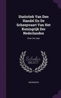 Statistiek Van Den Handel En de Scheepvaart Van Het Koningrijk Der Nederlanden