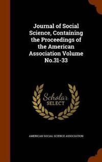 Journal of Social Science, Containing the Proceedings of the American Association Volume No.31-33