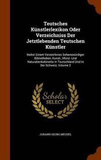 Teutsches Kunstlerlexikon Oder Verzeichniss Der Jetztlebenden Teutschen Kunstler