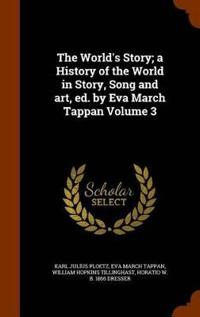 The World's Story; A History of the World in Story, Song and Art, Ed. by Eva March Tappan Volume 3
