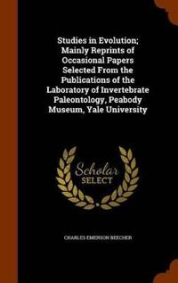 Studies in Evolution; Mainly Reprints of Occasional Papers Selected from the Publications of the Laboratory of Invertebrate Paleontology, Peabody Museum, Yale University