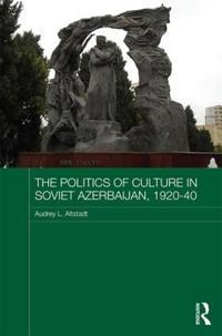 The Politics of Culture in Soviet Azerbaijan, 1920-40