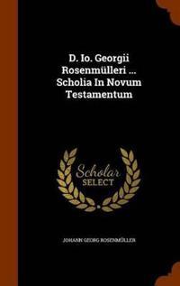 D. IO. Georgii Rosenmulleri ... Scholia in Novum Testamentum