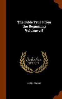 The Bible True from the Beginning Volume V.5