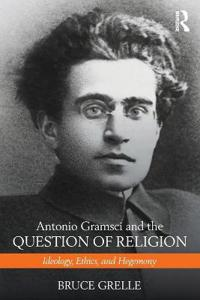 Antonio Gramsci and the Question of Religion