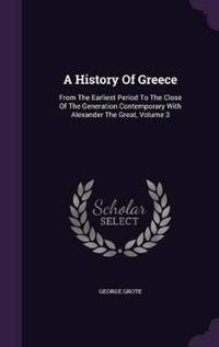 A History of Greece; From the Earliest Period to the Close of the Generation Contemporary with Alexander the Great Volume 3