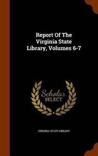 Report of the Virginia State Library, Volumes 6-7