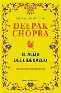 El Alma del Liderazgo / The Soul of Leadership: Unlocking Your Potential for Greatness