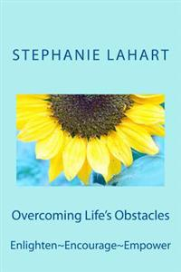 Overcoming Life's Obstacles: Enlighten Encourage Empower