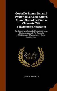 Gesta de Sommi Romani Pontefici Da Geslu Cristo, Eterno Sacerdote Sino a Clemente XIII, Felicemente Regnante