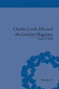Charles Lamb, Elia and the London Magazine