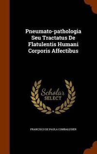 Pneumato-Pathologia Seu Tractatus de Flatulentis Humani Corporis Affectibus
