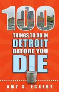 100 Things to Do in Detroit Before You Die