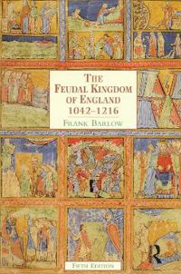 The Feudal Kingdom of England 1042-1216