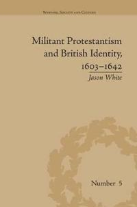 Militant Protestantism and British Identity 1603-1642