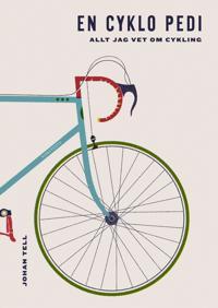 En cyklo pedi : allt jag vet om cykling