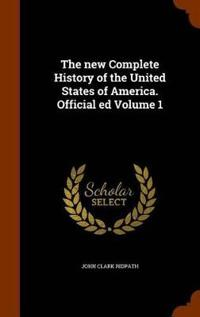 The New Complete History of the United States of America. Official Ed Volume 1