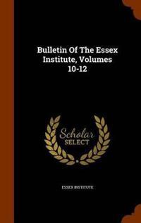 Bulletin of the Essex Institute, Volumes 10-12