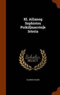 Kl. Ailianog Sophistou Poikil[macron]e Istoria