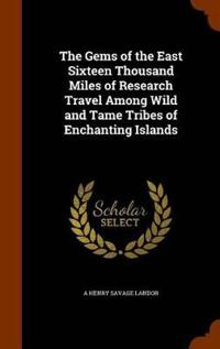 The Gems of the East Sixteen Thousand Miles of Research Travel Among Wild and Tame Tribes of Enchanting Islands