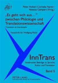 «es Geht Sich Aus...» Zwischen Philologie Und Translationswissenschaft: Translation ALS Interdisziplin- Festschrift Fuer Wolfgang Poeckl