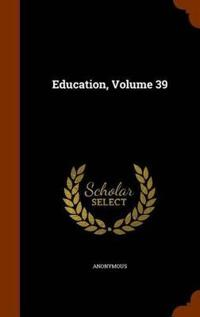 Education, Volume 39