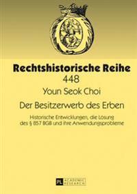 Der Besitzerwerb Des Erben: Historische Entwicklungen, Die Loesung Des § 857 Bgb Und Ihre Anwendungsprobleme