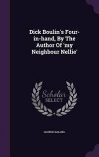 Dick Boulin's Four-In-Hand, by the Author of 'my Neighbour Nellie'