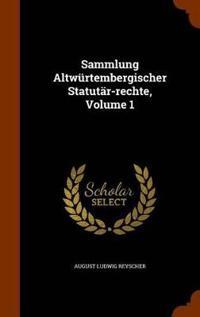 Sammlung Altwurtembergischer Statutar-Rechte, Volume 1