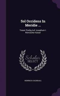 Sol Occidens in Meridie ...