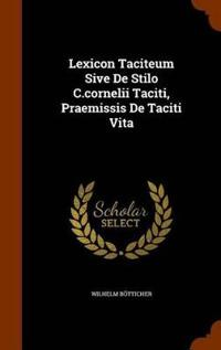 Lexicon Taciteum Sive de Stilo C.Cornelii Taciti, Praemissis de Taciti Vita