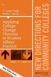 Applying College Change Theories to Student Affairs Practice: New Directions for Community Colleges, Number 174