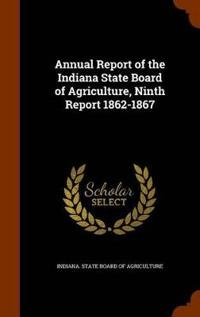Annual Report of the Indiana State Board of Agriculture, Ninth Report 1862-1867